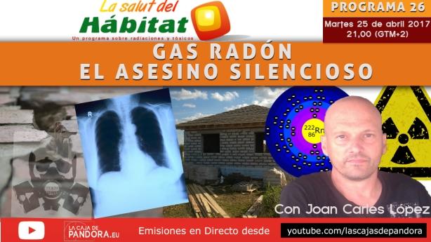 GAS RADÓN, EL ASESINO SILENCIOSO. con Joan Carles López. La Salud del hábitat, (Programa 26)